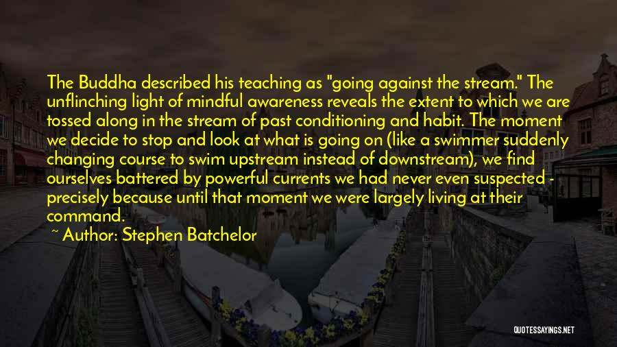 Mindful Living Quotes By Stephen Batchelor