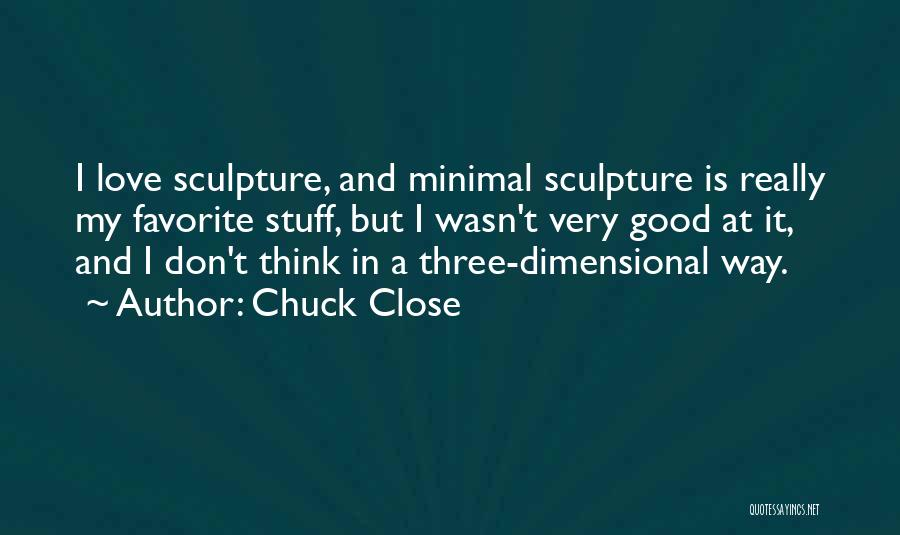 Minimal Love Quotes By Chuck Close