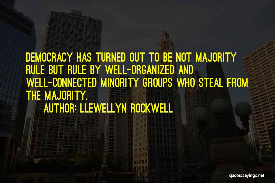 Minority Groups Quotes By Llewellyn Rockwell