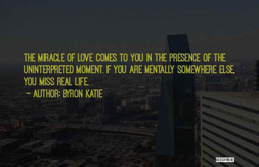 Miracle Of Life Quotes By Byron Katie