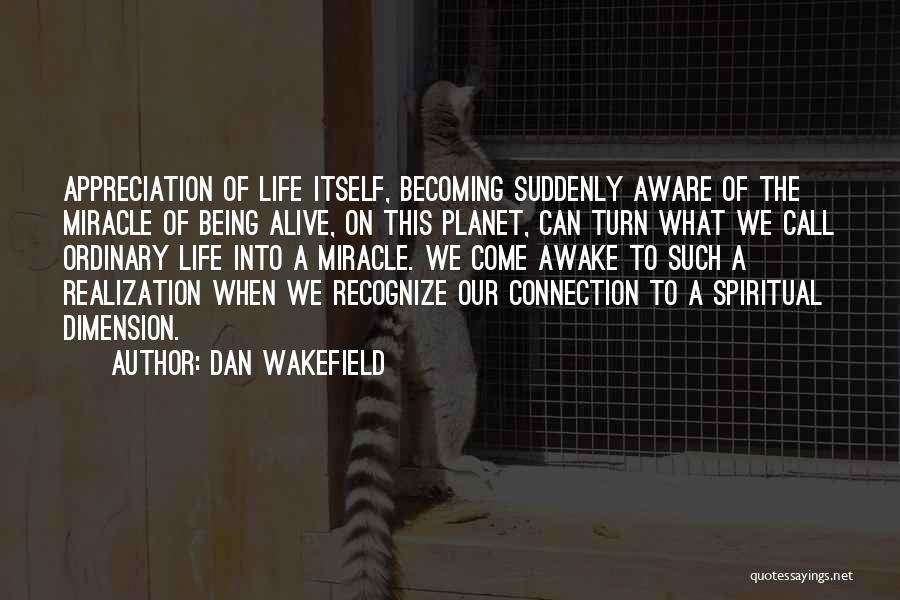 Miracle Of Life Quotes By Dan Wakefield