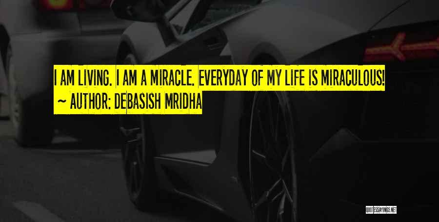 Miracle Of Life Quotes By Debasish Mridha