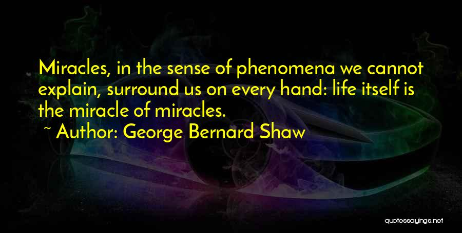 Miracle Of Life Quotes By George Bernard Shaw