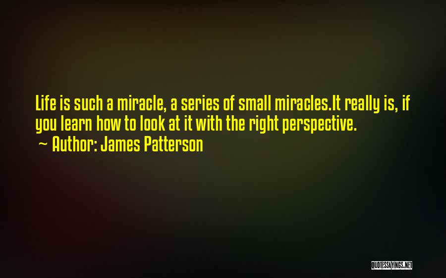 Miracle Of Life Quotes By James Patterson