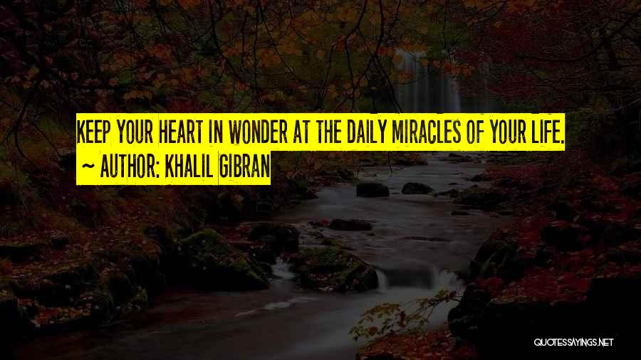 Miracle Of Life Quotes By Khalil Gibran