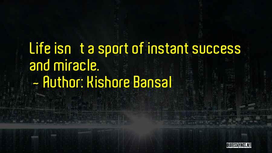 Miracle Of Life Quotes By Kishore Bansal