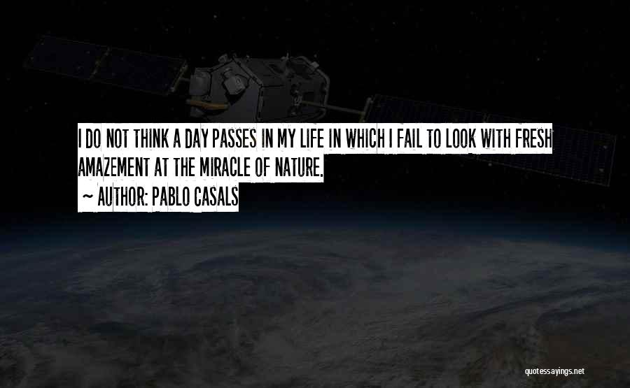 Miracle Of Life Quotes By Pablo Casals