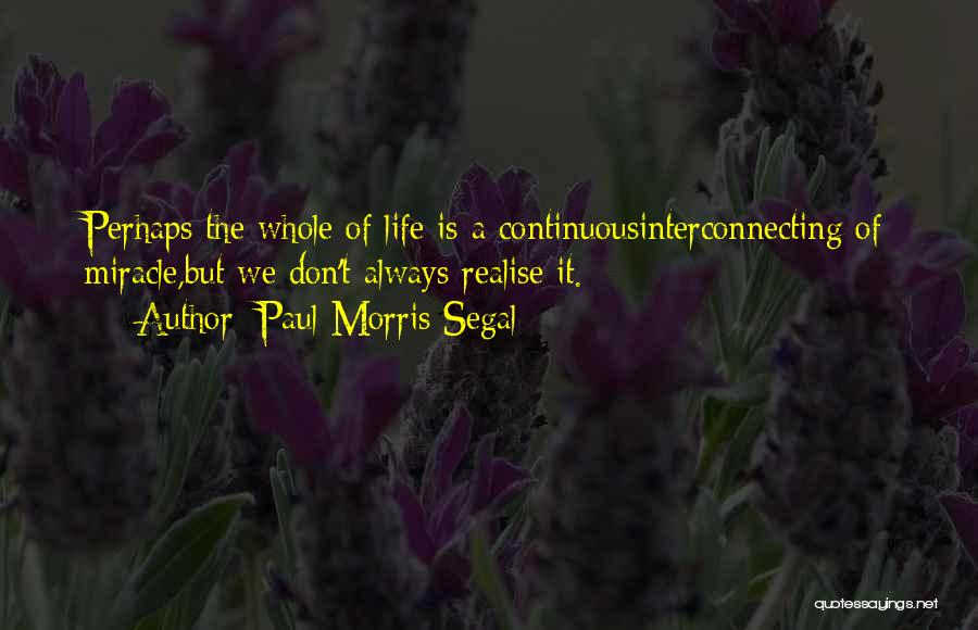 Miracle Of Life Quotes By Paul Morris Segal