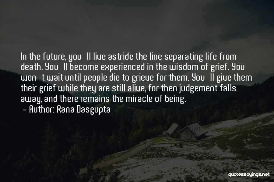 Miracle Of Life Quotes By Rana Dasgupta