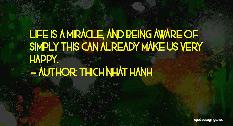 Miracle Of Life Quotes By Thich Nhat Hanh