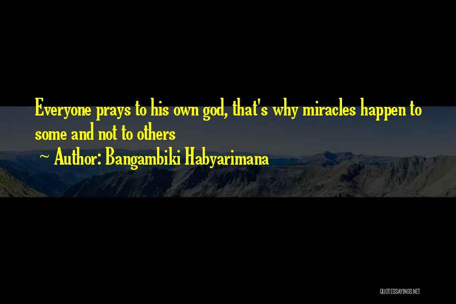 Miracles Happen Quotes By Bangambiki Habyarimana