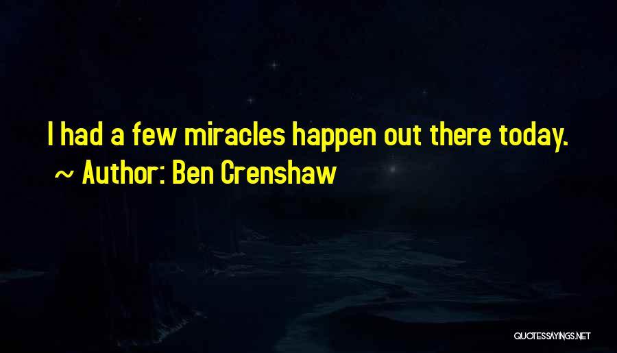 Miracles Happen Quotes By Ben Crenshaw