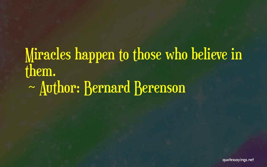 Miracles Happen Quotes By Bernard Berenson