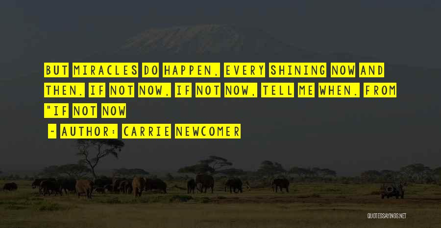 Miracles Happen Quotes By Carrie Newcomer