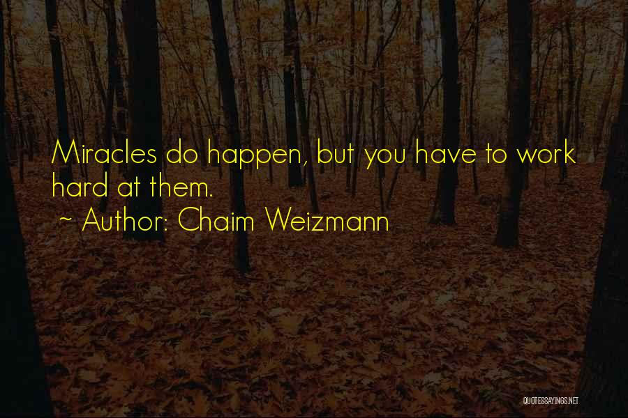 Miracles Happen Quotes By Chaim Weizmann