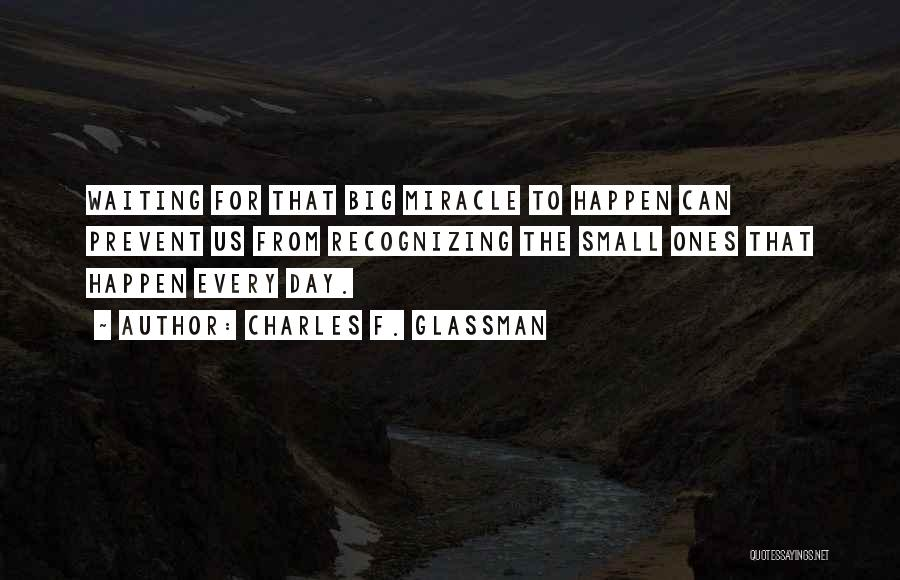 Miracles Happen Quotes By Charles F. Glassman