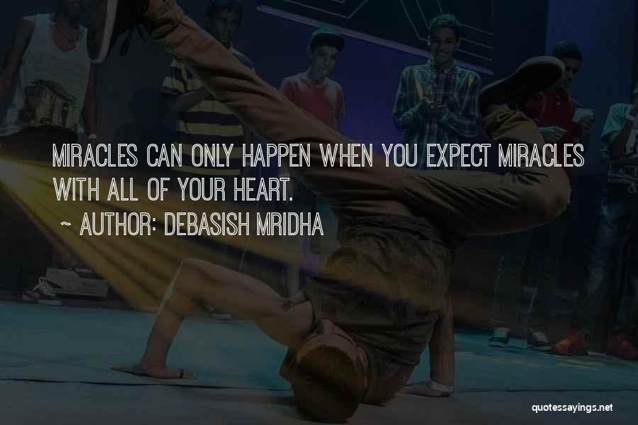Miracles Happen Quotes By Debasish Mridha