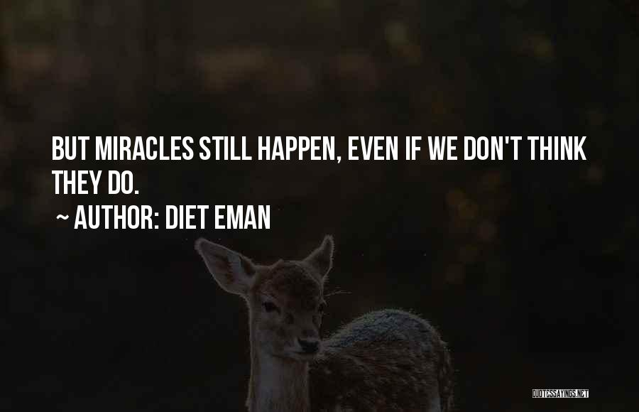 Miracles Happen Quotes By Diet Eman