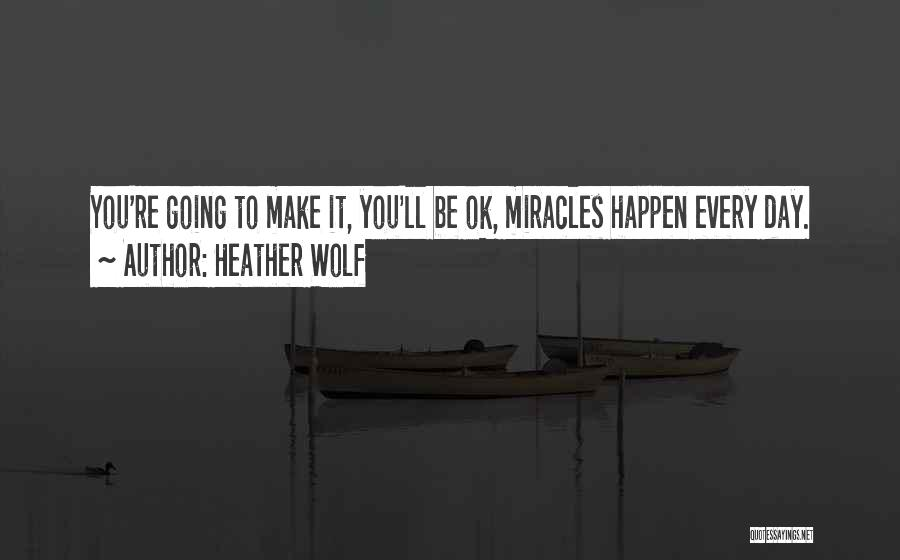 Miracles Happen Quotes By Heather Wolf