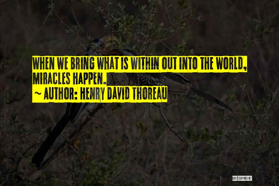 Miracles Happen Quotes By Henry David Thoreau