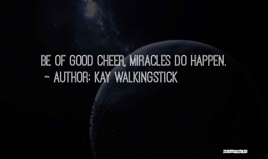 Miracles Happen Quotes By Kay WalkingStick