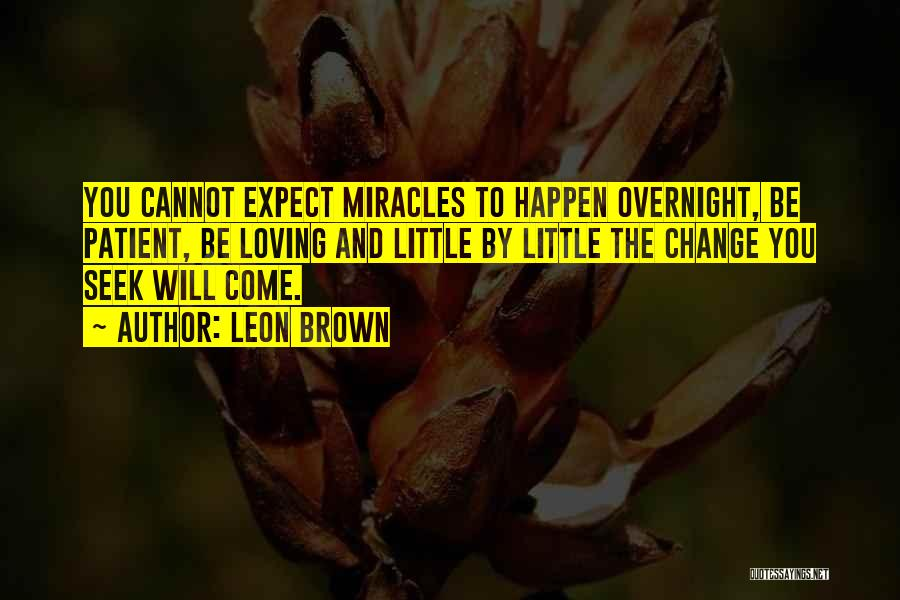 Miracles Happen Quotes By Leon Brown