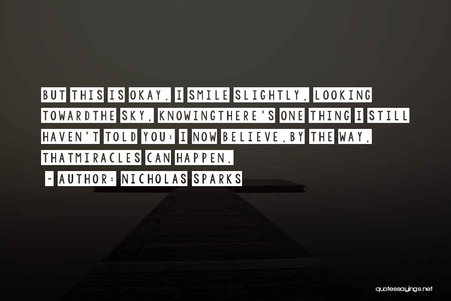 Miracles Happen Quotes By Nicholas Sparks