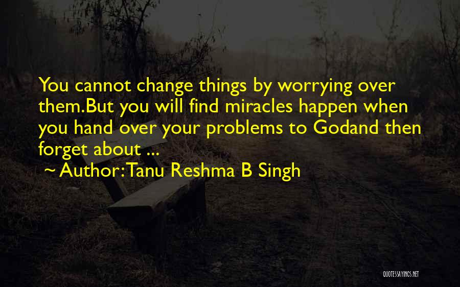 Miracles Happen Quotes By Tanu Reshma B Singh