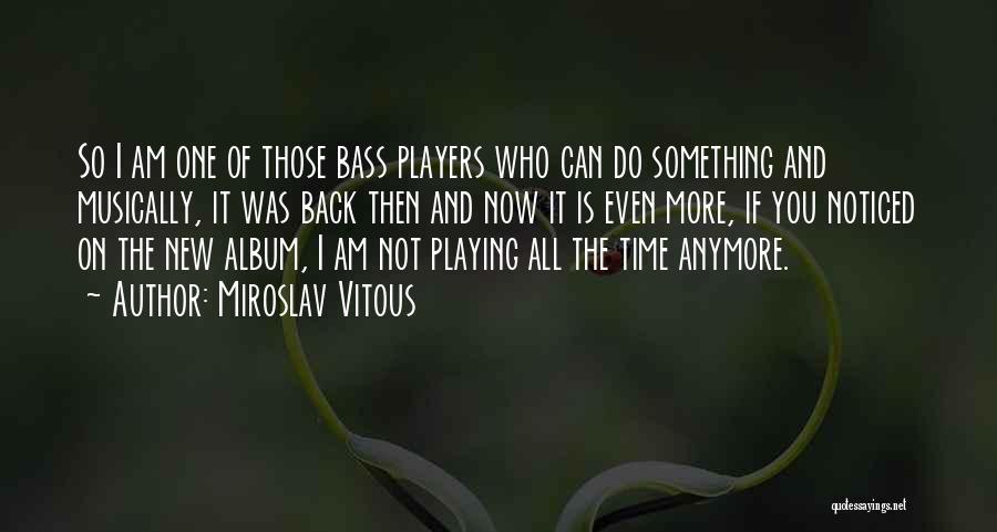 Miroslav Vitous Quotes 957121