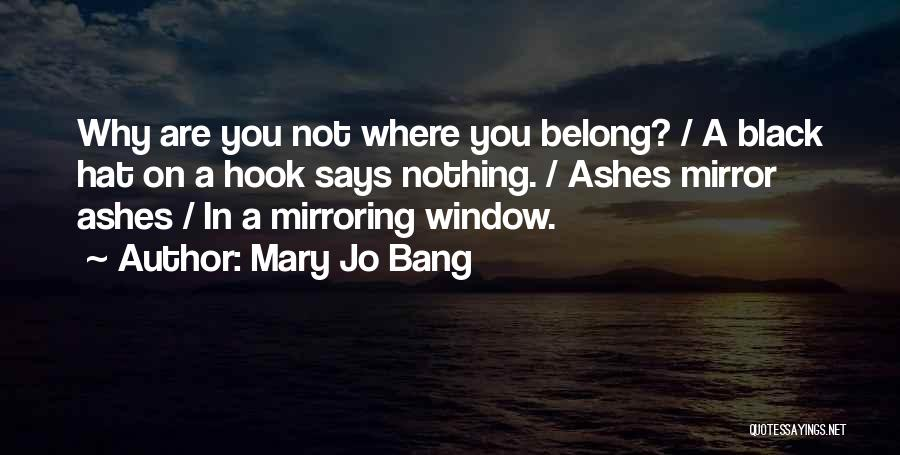Mirroring Yourself Quotes By Mary Jo Bang