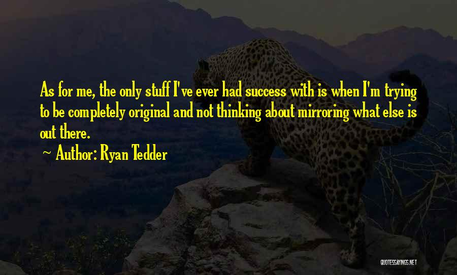 Mirroring Yourself Quotes By Ryan Tedder