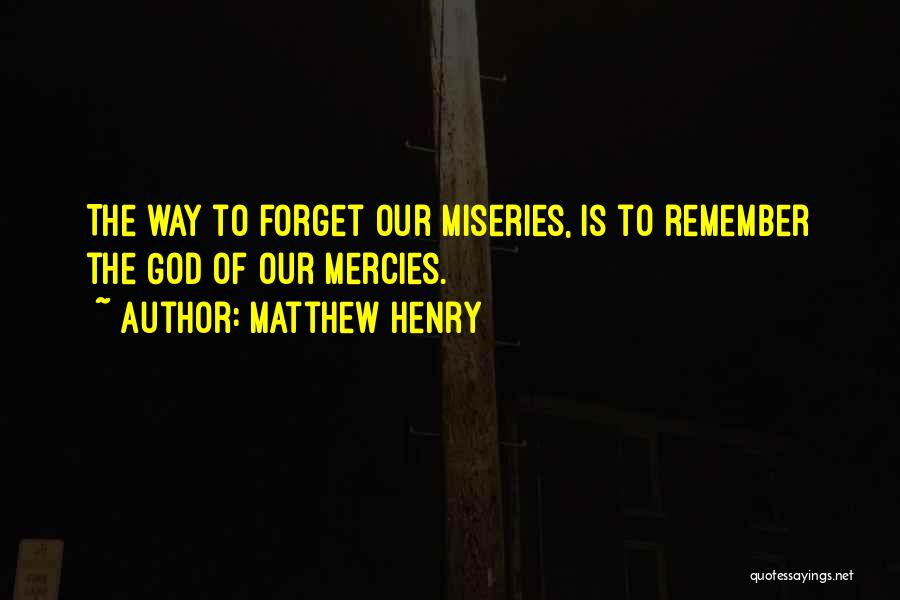 Miseries Quotes By Matthew Henry