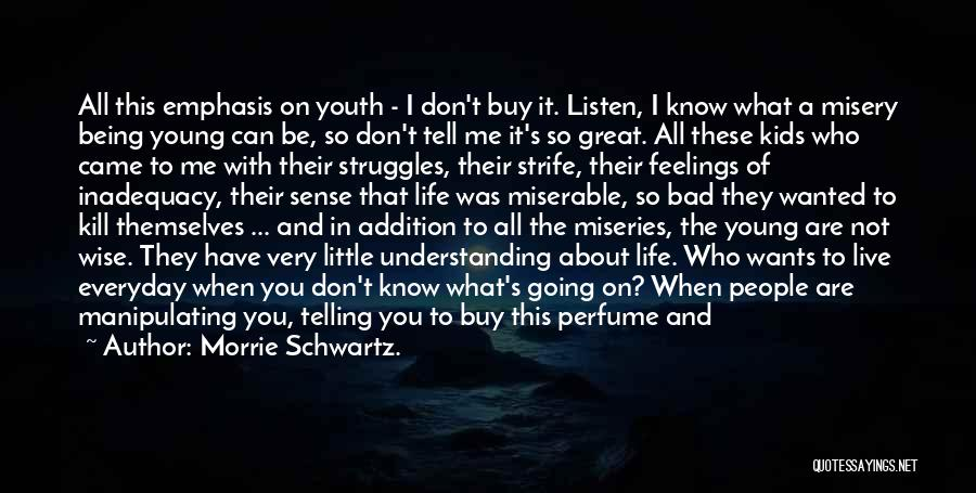 Miseries Quotes By Morrie Schwartz.