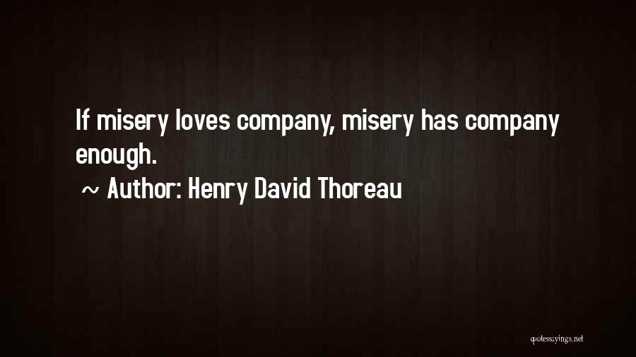 Top 39 Quotes & Sayings About Misery Loves Company