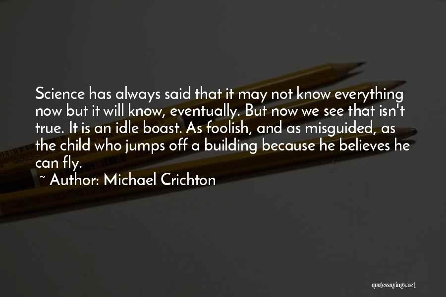 Misguided Child Quotes By Michael Crichton