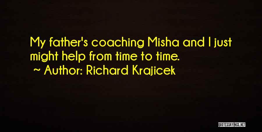Misha Quotes By Richard Krajicek