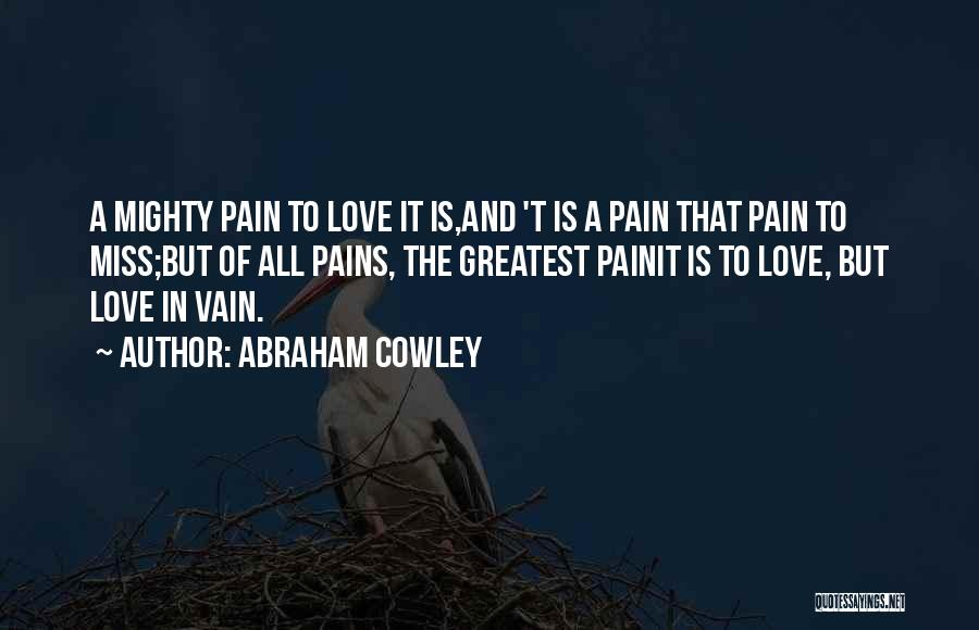 Miss And Love Quotes By Abraham Cowley