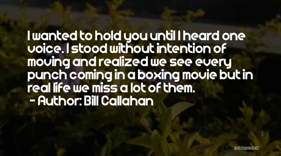 Miss And Love Quotes By Bill Callahan
