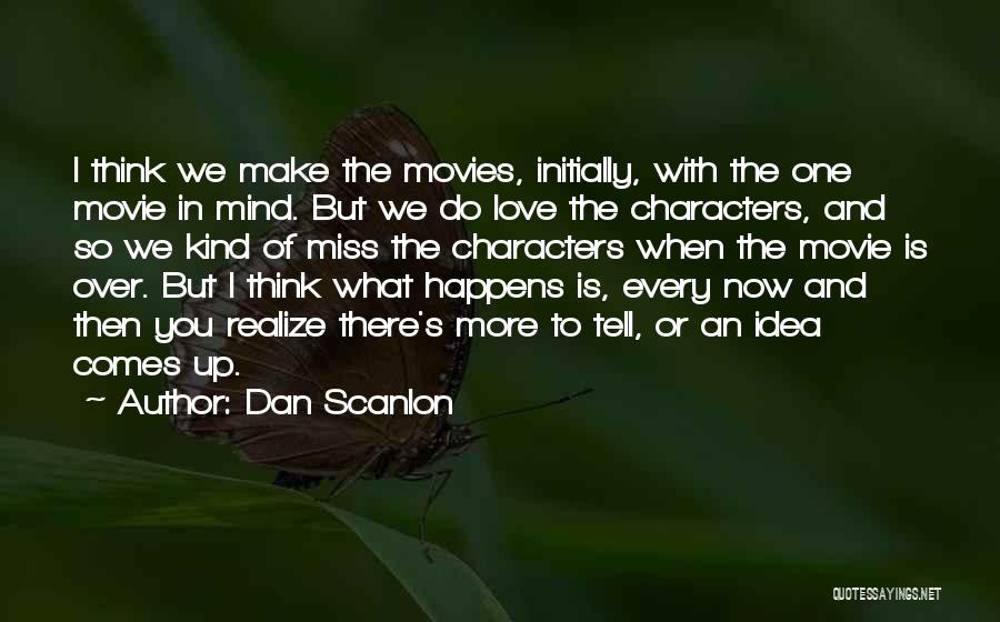 Miss And Love Quotes By Dan Scanlon