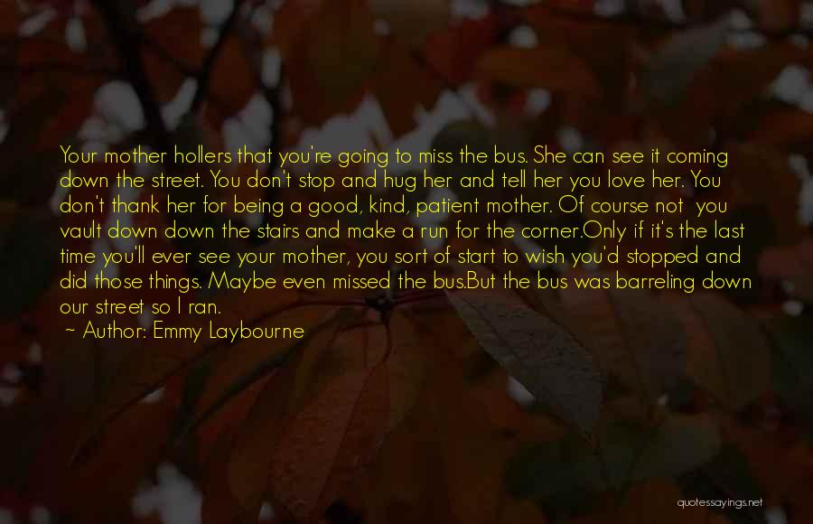 Miss And Love Quotes By Emmy Laybourne