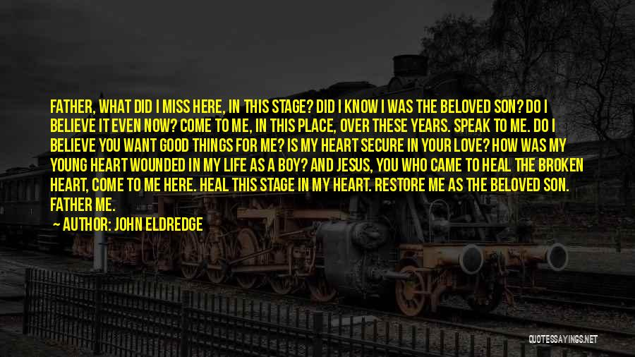 Miss And Love Quotes By John Eldredge