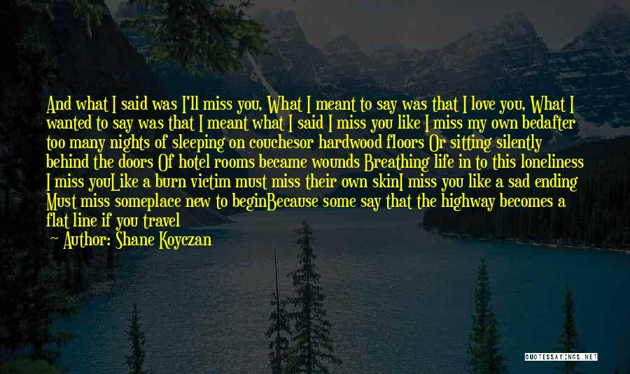 Miss And Love Quotes By Shane Koyczan