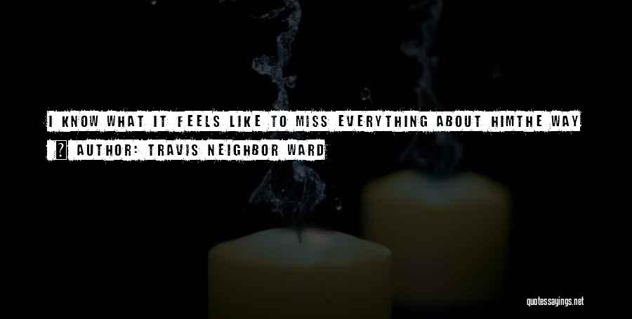 Miss Friendship Quotes By Travis Neighbor Ward
