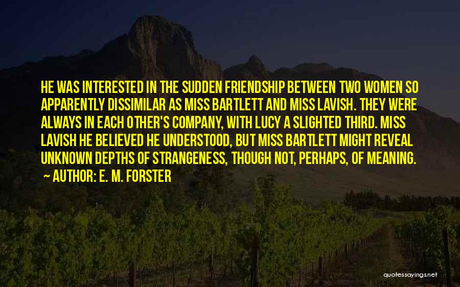 Miss Our Friendship Quotes By E. M. Forster