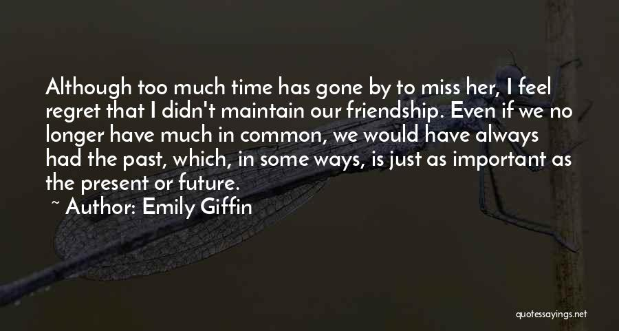 Miss Our Friendship Quotes By Emily Giffin