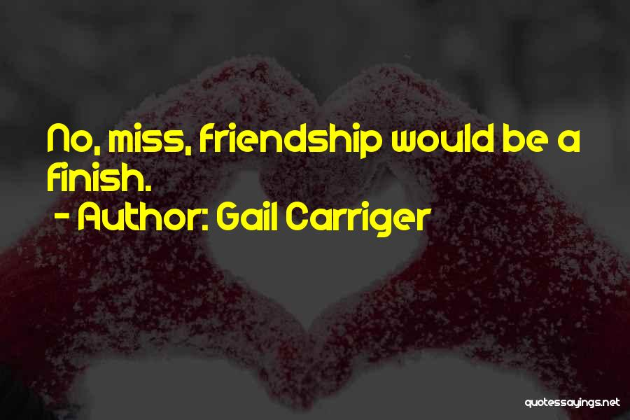 Miss Our Friendship Quotes By Gail Carriger