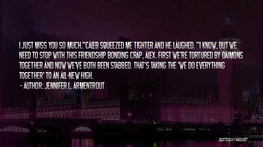 Miss Our Friendship Quotes By Jennifer L. Armentrout
