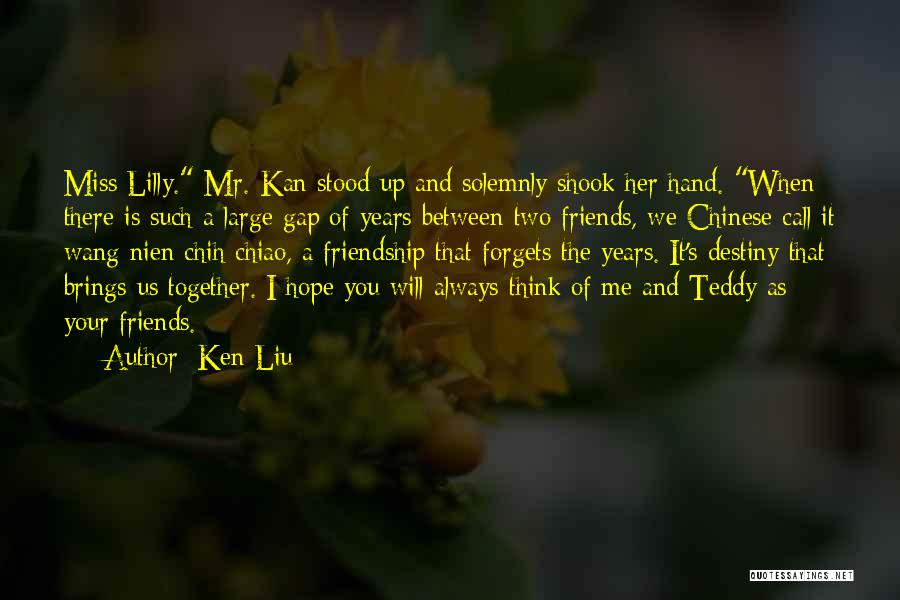 Miss Our Friendship Quotes By Ken Liu