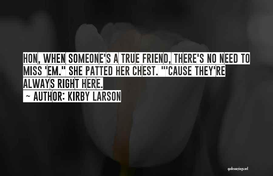 Miss Our Friendship Quotes By Kirby Larson