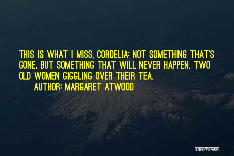 Miss Our Friendship Quotes By Margaret Atwood
